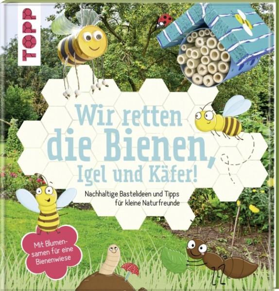 Wir retten die Bienen, Igel und Käfer! Nachhaltige Bastelideen und Tipps für kleine Naturfreunde